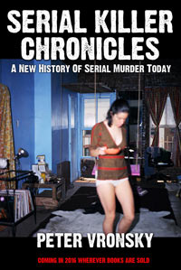 Serial Killer Chronicles A New History of Serial Murder Today